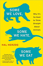 Hal Herzog Some We Love, Some We Hate, Some We Eat